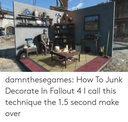 The 1: damnthesegames: How To Junk Decorate In Fallout 4 I call this technique the 1.5 second make over