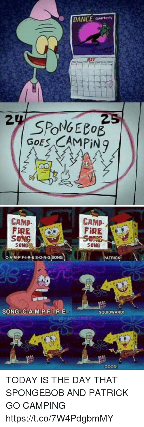 camp fire: DANCE quarterly  SPONGEeoE  GOES CAMPIN g  CD   CAMP.  So  SON  A M.P F.HR-E s-o-N-G SONG  SONG! C-A-M-PF-I-R-E-  CAMP.  FIRE  SONG  ATRICKM  SQUID WARD!  GOOD TODAY IS THE DAY THAT SPONGEBOB AND PATRICK GO CAMPING https://t.co/7W4PdgbmMY