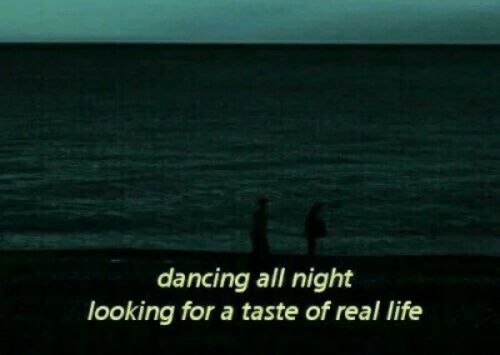 Dancing, Life, and Looking: dancing all night  looking for a taste of real life