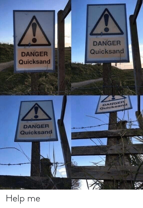 help me: DANGER  DANGER  Quicksand  Quicksand  DANGER  Quicks and  DANGER  Quicksand Help me
