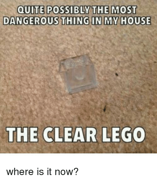 Dangerous Thing: DANGEROUS THING IN MY HOUSE  THE CLEAR LEGO  where is it now?