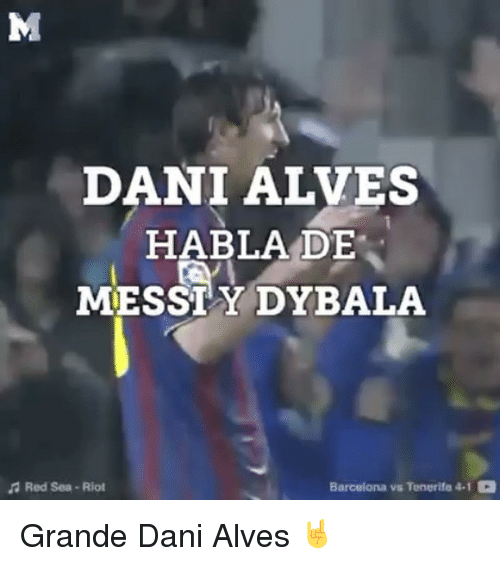 Rioting: DANI ALVES  HABLA DE  MESSIYDYBALA  Barcelona vs Tenerife 4.1 3  A Red Sea Riot Grande Dani Alves 🤘