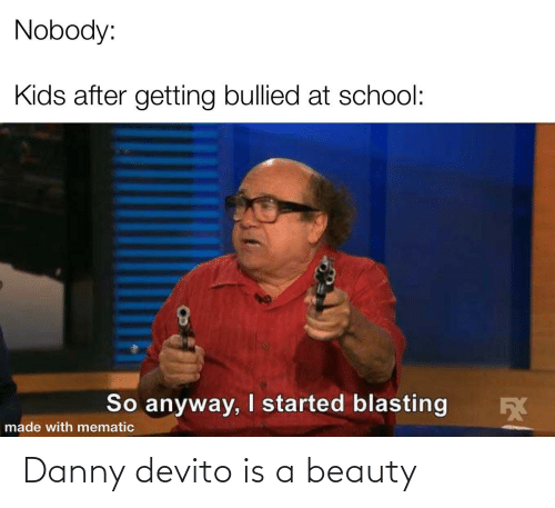 Funny, Danny Devito, and Danny: Danny devito is a beauty