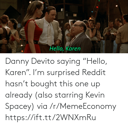 """Danny Devito: Danny Devito saying """"Hello, Karen"""". I'm surprised Reddit hasn't bought this one up already (also starring Kevin Spacey) via /r/MemeEconomy https://ift.tt/2WNXmRu"""