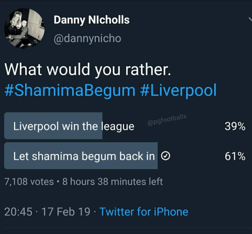 Iphone, Twitter, and Liverpool F.C.: Danny NIcholls  @dannynicho  What would you ratner  #ShamimaBegum #Liverpool  allx  Liverpool win the league  @pgfootb  29%  Let shamima begum back in  61%  7,108 votes 8 hours 38 minutes left  20:45 17 Feb 19 Twitter for iPhone