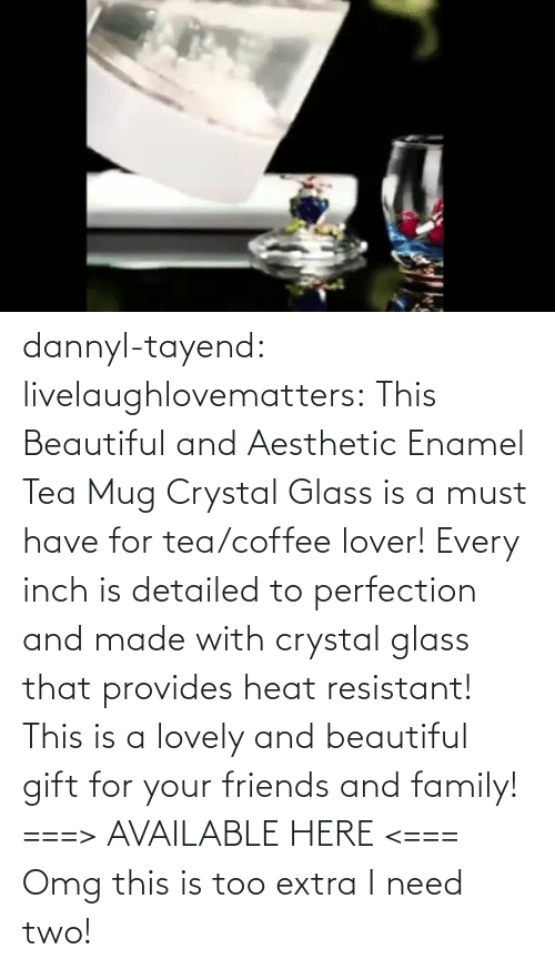 Coffee: dannyl-tayend:  livelaughlovematters:   This Beautiful and Aesthetic Enamel Tea Mug Crystal Glass is a must have for tea/coffee lover! Every inch is detailed to perfection and made with crystal glass that provides heat resistant! This is a lovely and beautiful gift for your friends and family! ===> AVAILABLE HERE <===    Omg this is too extra I need two!