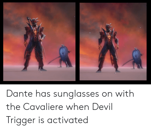 Devil Trigger: Dante has sunglasses on with the Cavaliere when Devil Trigger is activated