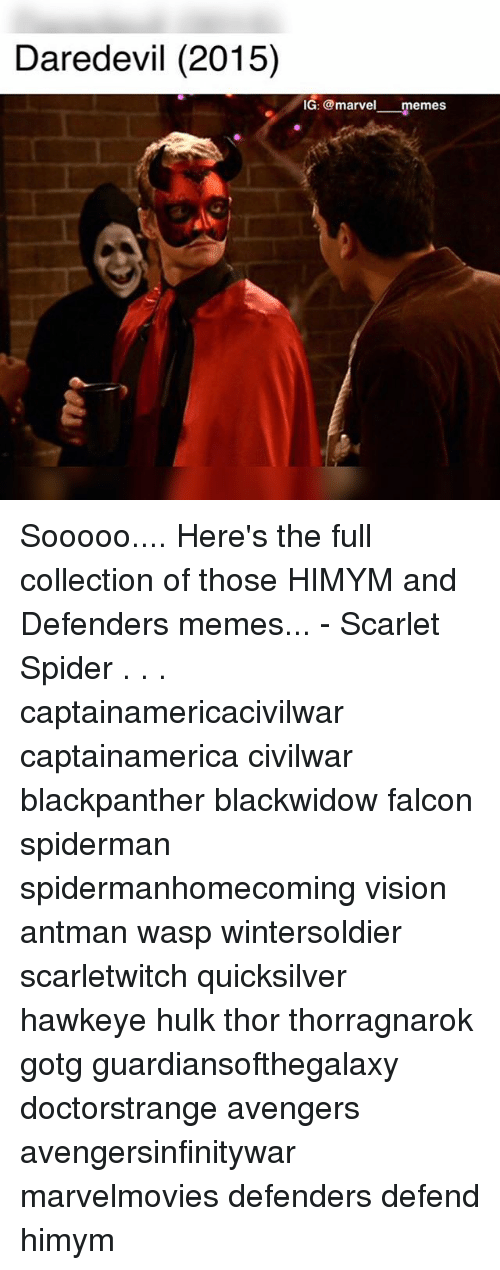 Marvel Memes: Daredevil (2015)  IG: @marvel memes Sooooo.... Here's the full collection of those HIMYM and Defenders memes... - Scarlet Spider . . . captainamericacivilwar captainamerica civilwar blackpanther blackwidow falcon spiderman spidermanhomecoming vision antman wasp wintersoldier scarletwitch quicksilver hawkeye hulk thor thorragnarok gotg guardiansofthegalaxy doctorstrange avengers avengersinfinitywar marvelmovies defenders defend himym
