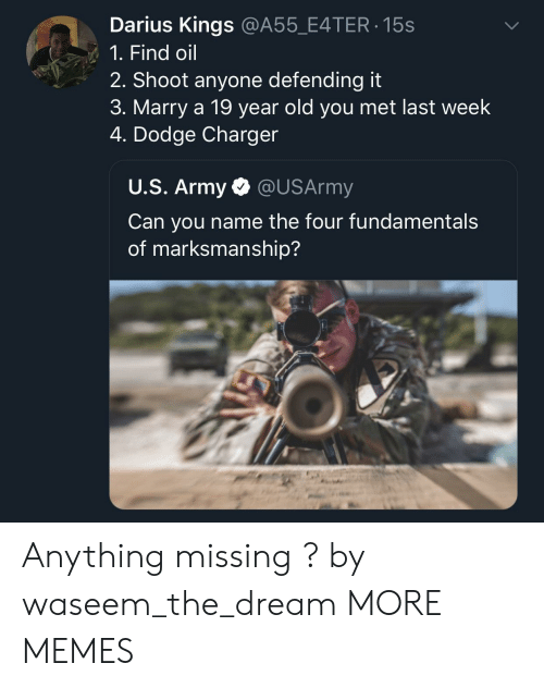 fundamental: Darius Kings @A55_E4TER 15s  1. Find oil  2. Shoot anyone defending it  3. Marry a 19 year old you met last week  4. Dodge Charger  U.S. Army @USArmy  Can you name the four fundamental:s  of marksmanship? Anything missing ? by waseem_the_dream MORE MEMES