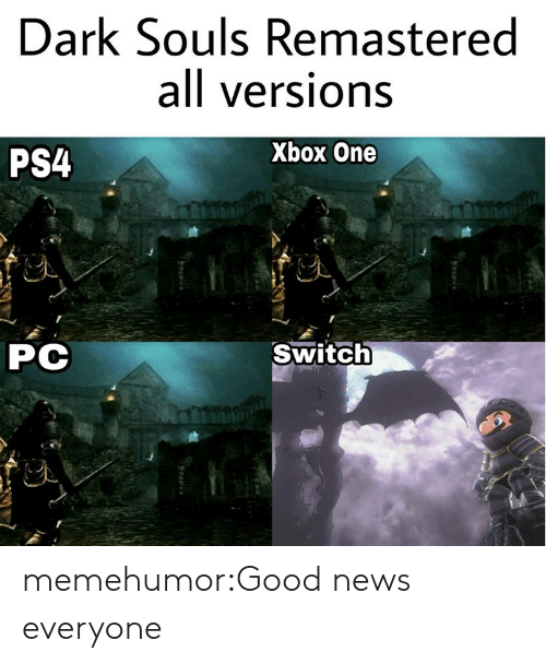 xbox one: Dark Souls Remastered  all versions  PS4  Xbox One  CA  PC  Switch memehumor:Good news everyone