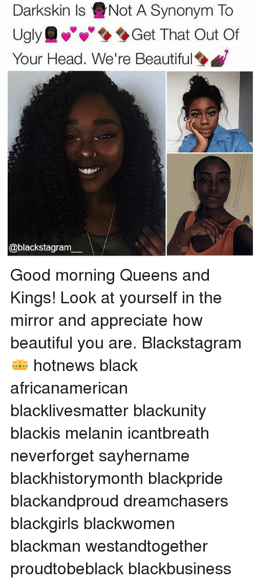 Beautiful, Black Lives Matter, and Head: Darkskin Is eNot A Synonym To  Ugly Get That Out Of  Your Head. We're Beautiful  @blackstagram Good morning Queens and Kings! Look at yourself in the mirror and appreciate how beautiful you are. Blackstagram👑 hotnews black africanamerican blacklivesmatter blackunity blackis melanin icantbreath neverforget sayhername blackhistorymonth blackpride blackandproud dreamchasers blackgirls blackwomen blackman westandtogether proudtobeblack blackbusiness