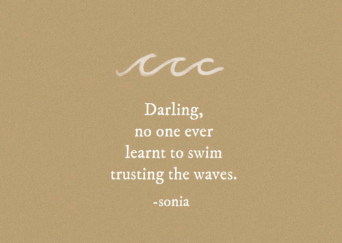 darling: Darling,  no one ever  learnt to swim  trusting the waves.  -sonia