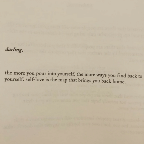 self love: darling,  the more you pour into yourself, the more ways you find back to  yourself. self-love is the map that brings you back home.