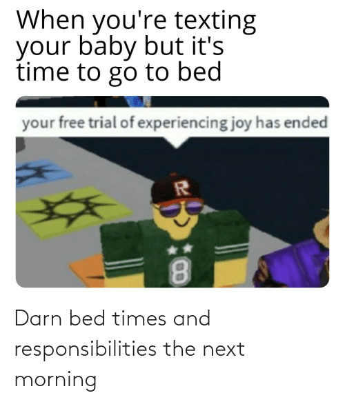 responsibilities: Darn bed times and responsibilities the next morning