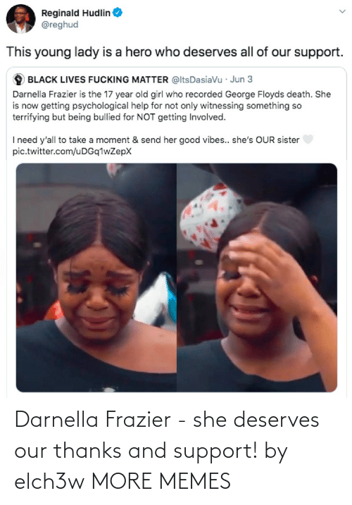 Deserves: Darnella Frazier - she deserves our thanks and support! by elch3w MORE MEMES
