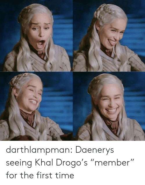 "Tumblr, Khal Drogo, and Blog: darthlampman:  Daenerys seeing Khal Drogo's ""member"" for the first time"