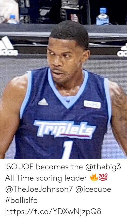 iso: das  MO  Triplets ISO JOE becomes the @thebig3 All Time scoring leader 🔥💯 @TheJoeJohnson7 @icecube #ballislfe https://t.co/YDXwNjzpQ8