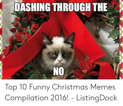 funny christmas memes: DASHING THROUGH THE  NO Top 10 Funny Christmas Memes Compilation 2016! - ListingDock