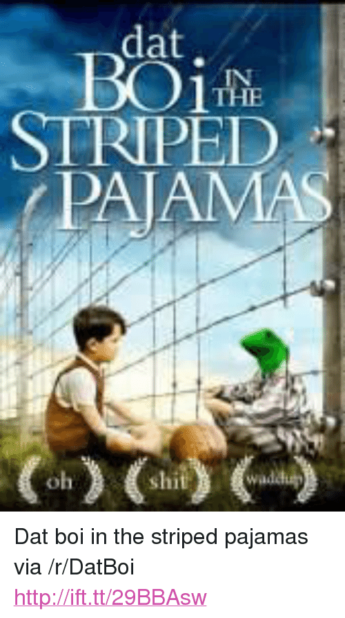 """Boi In: dat  1TAE  STRIPED <p>Dat boi in the striped pajamas via /r/DatBoi <a href=""""http://ift.tt/29BBAsw"""">http://ift.tt/29BBAsw</a></p>"""