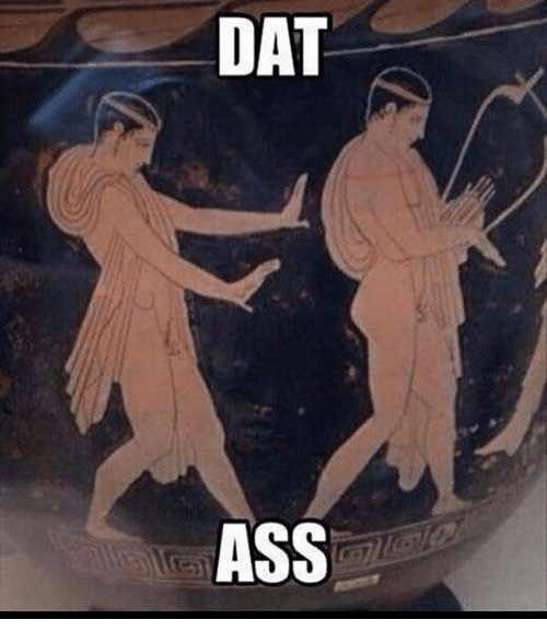 Dat Ass, Classical Art, and Dat: DAT  ASS