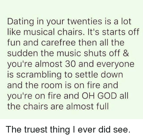 Dating in your twenties is like musical chairs