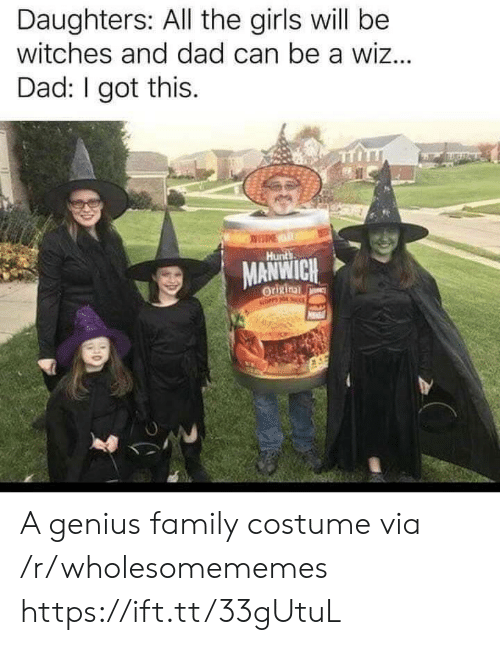 witches: Daughters: All the girls will be  witches and dad can be a wiz...  Dad: I got this.  Hunts  MANWICH  Origina  NOPP HO A genius family costume via /r/wholesomememes https://ift.tt/33gUtuL
