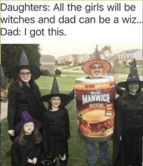 Can Be: Daughters: All the girls will be  witches and dad can be a wiz..  Dad: I got this.  |  Hunts  MANWICH  Origina