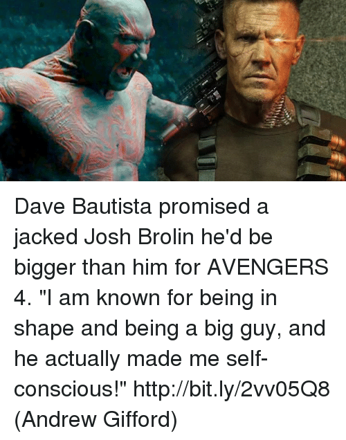 "Joshing: Dave Bautista promised a jacked Josh Brolin he'd be bigger than him for AVENGERS 4. ""I am known for being in shape and being a big guy, and he actually made me self-conscious!"" http://bit.ly/2vv05Q8  (Andrew Gifford)"