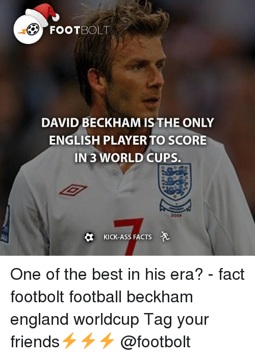 Kicking Ass: DAVID BECKHAM IS THE ONLY  ENGLISH PLAYER TO SCORE  IN 3 WORLD CUPS.  KICK-Ass FACTS  A One of the best in his era? - fact footbolt football beckham england worldcup Tag your friends⚡️⚡️⚡️ @footbolt