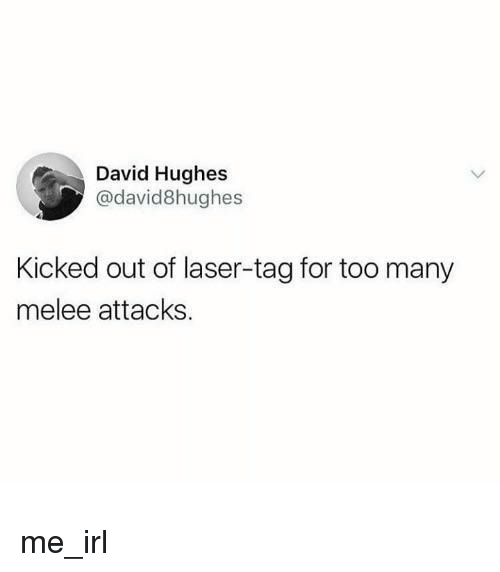 Irl, Me IRL, and Laser: David Hughes  @david8hughes  Kicked out of laser-tag for too many  melee attacks me_irl