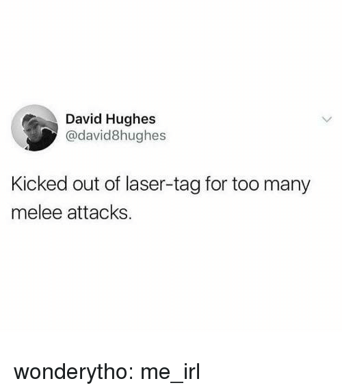 Tumblr, Blog, and Http: David Hughes  @david8hughes  Kicked out of laser-tag for too many  melee attacks wonderytho:  me_irl