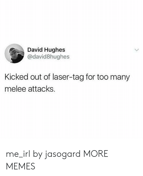 Dank, Memes, and Target: David Hughes  @david8hughes  Kicked out of laser-tag for too many  melee attacks me_irl by jasogard MORE MEMES