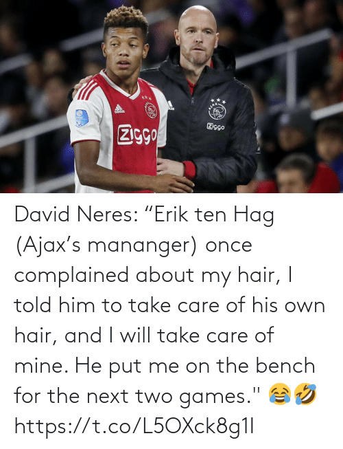 "Games: David Neres: ""Erik ten Hag (Ajax's mananger) once complained about my hair, I told him to take care of his own hair, and I will take care of mine. He put me on the bench for the next two games."" 😂🤣 https://t.co/L5OXck8g1I"