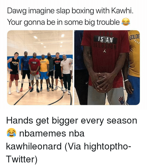 Basketball, Boxing, and Nba: Dawg imagine slap boxing with Kawhi.  Your gonna be in some big trouble  IS AN L  GOLD  OEN STATE  TORONTO Hands get bigger every season 😂 nbamemes nba kawhileonard (Via hightoptho-Twitter)