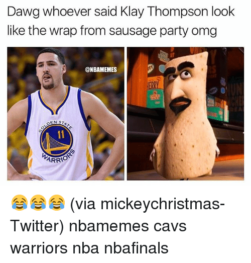 Basketball, Cavs, and Klay Thompson: Dawg whoever said Klay Thompson look  like the wrap from sausage party omg  ONBAMEMES  EN ST  ARRIO 😂😂😂 (via mickeychristmas-Twitter) nbamemes cavs warriors nba nbafinals