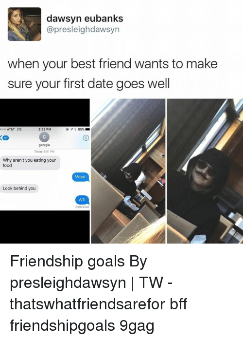 9gag, Best Friend, and Food: dawsyn eubanks  @presleighdawsyn  when your best friend wants to make  sure your first date goes well  0 AT&T LTE  2:52 PM  @  85%.m  16  georgia  Today 2:51 PM  Why aren't you eating your  food  What  Look behind you  Wtf  Delivered Friendship goals⠀ By presleighdawsyn | TW⠀ -⠀ thatswhatfriendsarefor bff friendshipgoals 9gag