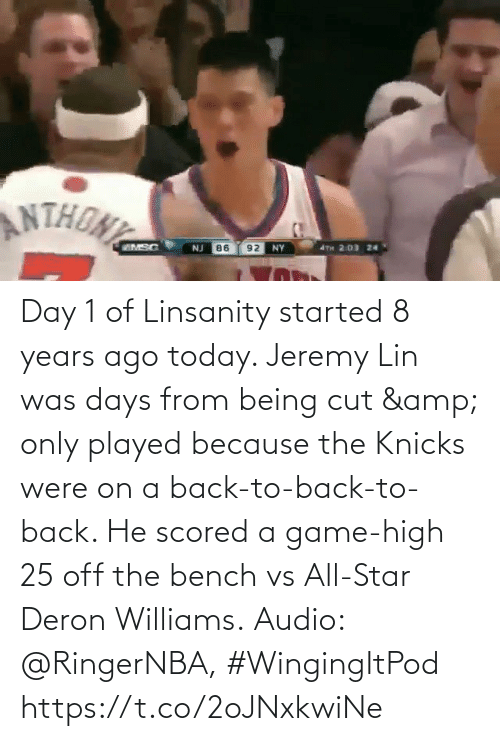 amp: Day 1 of Linsanity started 8 years ago today.   Jeremy Lin was days from being cut & only played because the Knicks were on a back-to-back-to-back. He scored a game-high 25 off the bench vs All-Star Deron Williams.  Audio: @RingerNBA, #WingingItPod https://t.co/2oJNxkwiNe