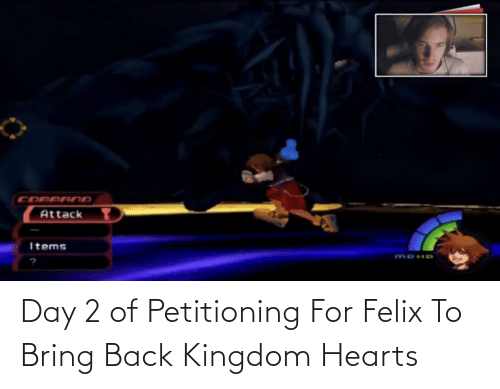 kingdom: Day 2 of Petitioning For Felix To Bring Back Kingdom Hearts