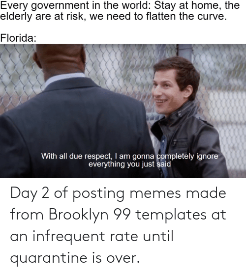 Brooklyn: Day 2 of posting memes made from Brooklyn 99 templates at an infrequent rate until quarantine is over.