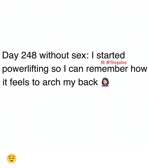 Powerlifting: Day 248 without sex: I started  powerlifting so l can remember how  it feels to arch my back  IG: @thegainz 😌