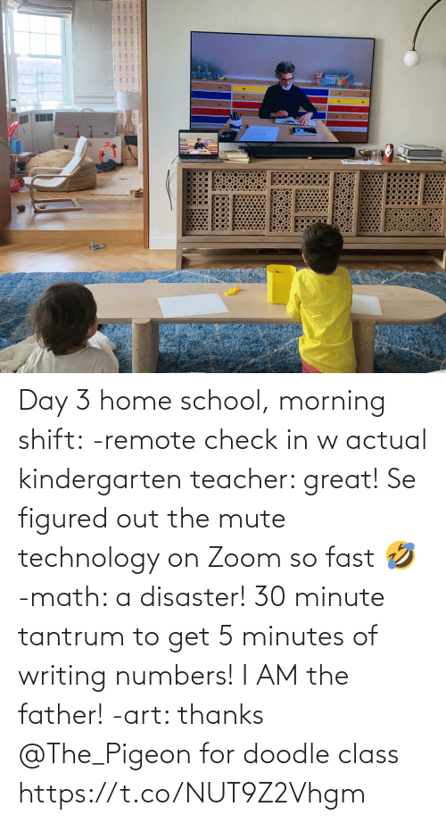 Home: Day 3 home school, morning shift:  -remote check in w actual kindergarten teacher: great! Se figured out the mute technology on Zoom so fast 🤣  -math: a disaster! 30 minute tantrum to get 5 minutes of writing numbers! I AM the father!  -art: thanks @The_Pigeon for doodle class https://t.co/NUT9Z2Vhgm