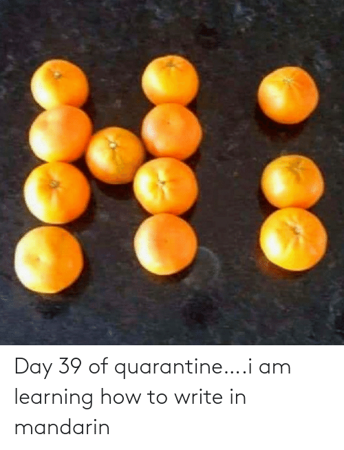 How To: Day 39 of quarantine….i am learning how to write in mandarin