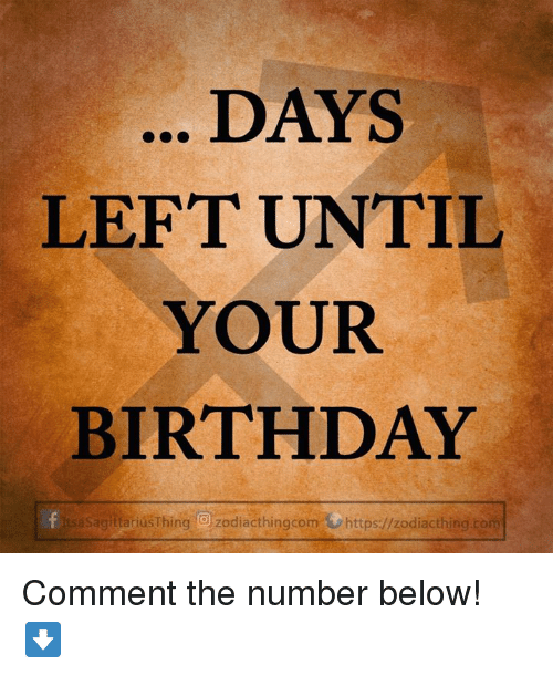 Birthday, Com, and Comment: DAYS  LEFT UNTIL  YOUR  BIRTHDAY  asagitariusThing O zodiacthingcom https://zodiacthing.com Comment the number below! ⬇️