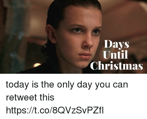Christmas, Today, and Girl Memes: Days  Until  Christmas today is the only day you can retweet this https://t.co/8QVzSvPZfI