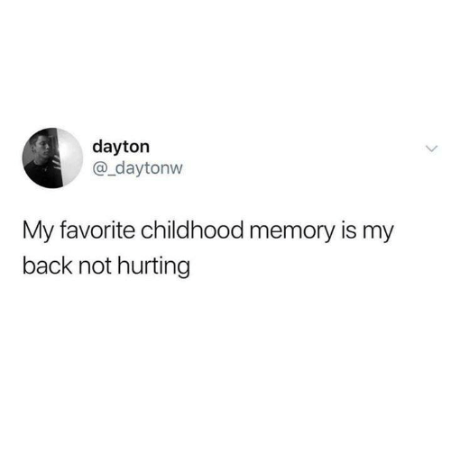 Funny, Tumblr, and Back: dayton  @_daytonw  My favorite childhood memory is my  back not hurting