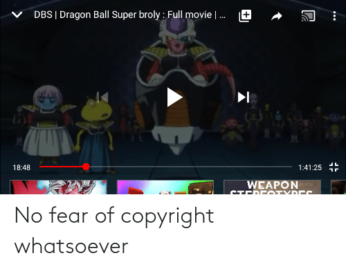 Dragon Ball Super: DBS | Dragon Ball Super broly : Full movie | .  18:48  1:41:25  WEAPON  STERE OTYPEES No fear of copyright whatsoever