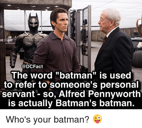 """Referance: @DCFact  The word """"batman"""" is used  to refer to someone's personal  servant - so, Alfred Pennyworth  is actually Batman's batman. Who's your batman? 😜"""