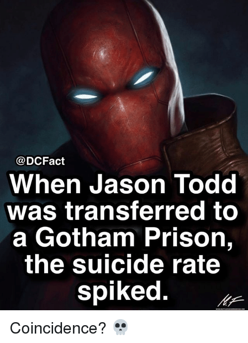 Spiked: @DCFact  When Jason Todd  was transferred to  a Gotham Prison,  the suicide rate  spiked. Coincidence? 💀