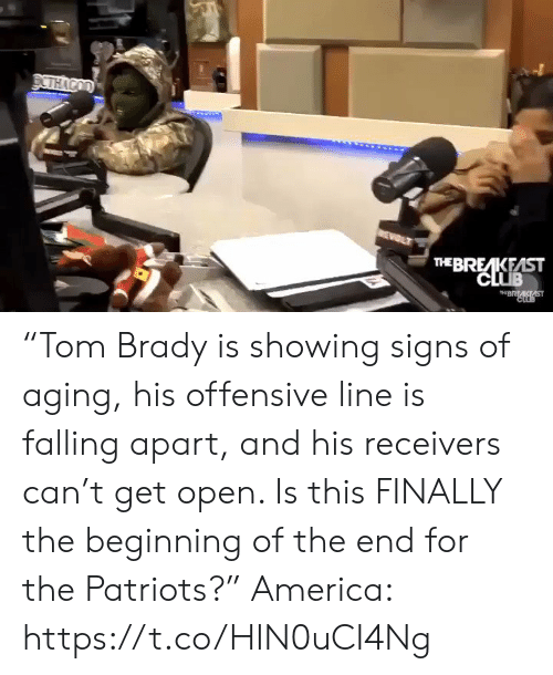 "falling: DCTHACOD  WEWOLT  THE BREAKEAST  CLUB  THBRAKAST  CLOB ""Tom Brady is showing signs of aging, his offensive line is falling apart, and his receivers can't get open. Is this FINALLY the beginning of the end for the Patriots?""  America: https://t.co/HIN0uCI4Ng"