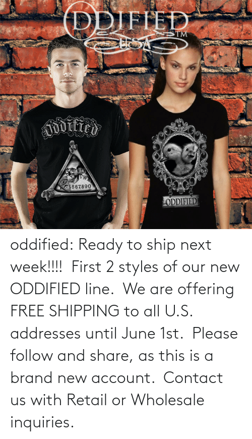 Wholesale: (DDIFIED  TM  Dwitico  8567890  ODDIFIED oddified:  Ready to ship next week!!!! First 2 styles of our new ODDIFIED line. We are offering FREE SHIPPING to all U.S. addresses until June 1st. Please follow and share, as this is a brand new account. Contact us with Retail or Wholesale inquiries.